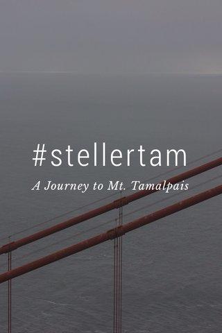 #stellertam A Journey to Mt. Tamalpais