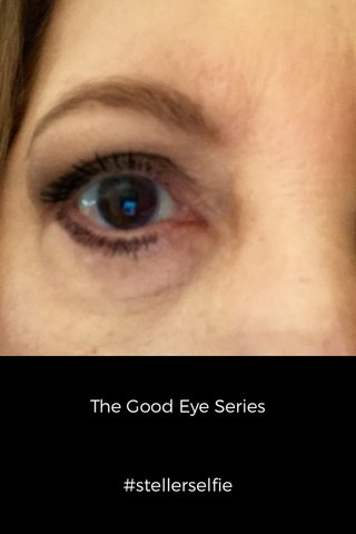The Good Eye Series #stellerselfie
