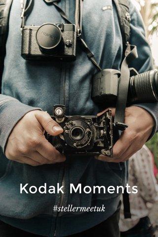 Kodak Moments #stellermeetuk
