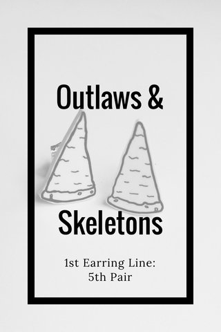 Outlaws & Skeletons 1st Earring Line: 5th Pair