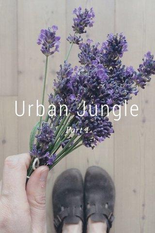 Urban Jungle Part 1
