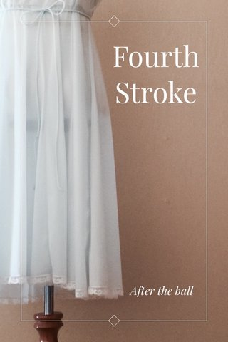 Fourth Stroke After the ball