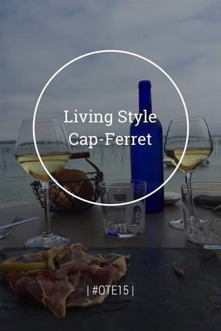 Living Style Cap-Ferret | #OTE15 |