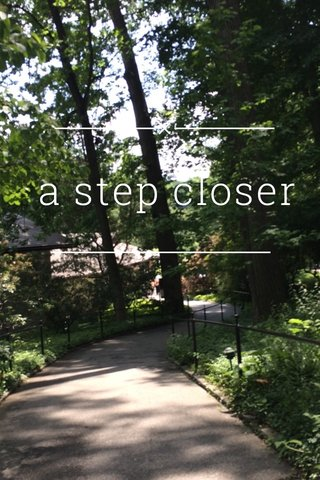a step closer