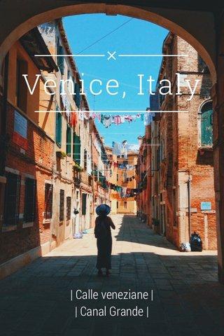 Venice, Italy | Calle veneziane | | Canal Grande |