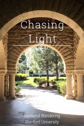 Chasing Light Weekend Wandering Stanford University