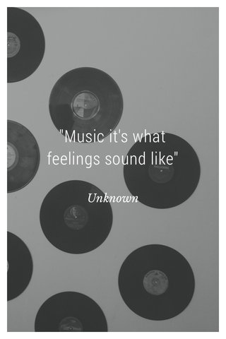"""""""Music it's what feelings sound like"""" Unknown"""
