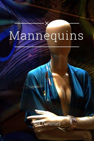 Mannequins Not Dummies