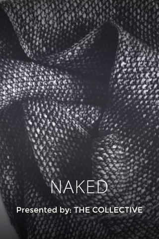 NAKED Presented by: THE COLLECTIVE