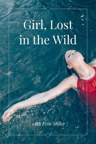 Girl, Lost in the Wild | with Erin Miller |