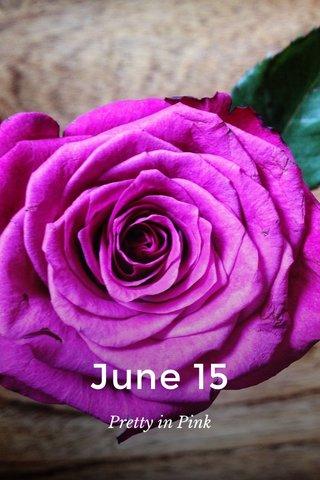 June 15 Pretty in Pink