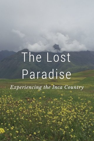 The Lost Paradise Experiencing the Inca Country