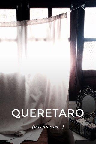 QUERETARO (mis días en...)