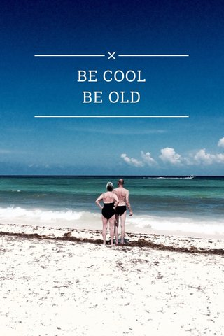 BE COOL BE OLD | subtitle |