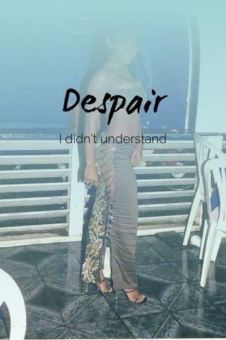 Despair I didn't understand