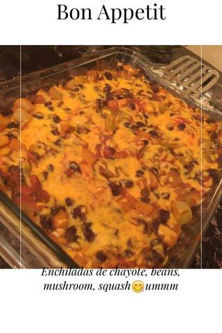 Bon Appetit Enchiladas de chayote, beans, mushroom, squash😋ummm