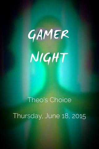 GAMER NIGHT Theo's Choice Thursday, June 18, 2015