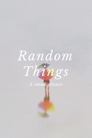 Random Things A small glance