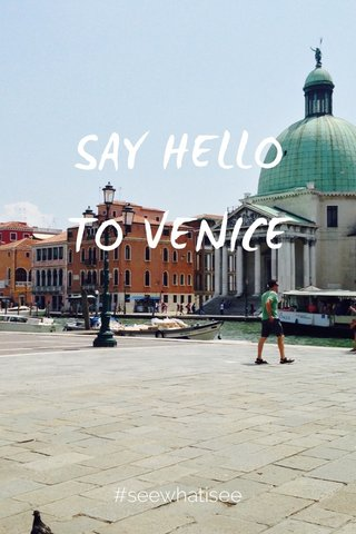 SAY HELLO TO VENICE #seewhatisee