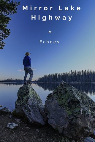 Mirror Lake Highway Echoes