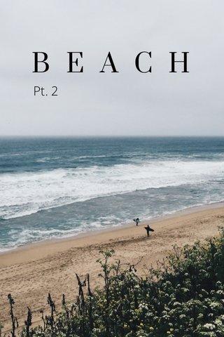 BEACH Pt. 2