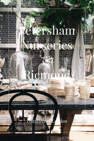 Petersham Nurseries & Ricmond Outskirts of London