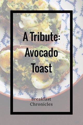 A Tribute: Avocado Toast Breakfast Chronicles