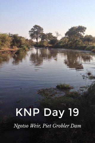 KNP Day 19 Ngotso Weir, Piet Grobler Dam