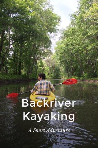 Backriver Kayaking A Short Adventure