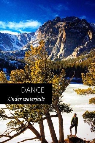 DANCE Under waterfalls