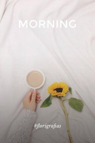 MORNING #florigrafias