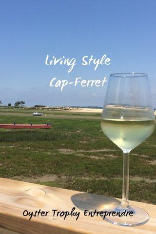Living Style Cap-Ferret Oyster Trophy Entreprendre