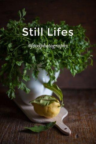 Still Lifes #foodphotography