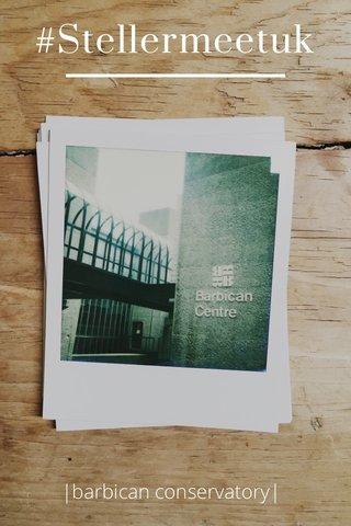 #Stellermeetuk  barbican conservatory 