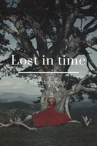 Lost in time Start dreaming..