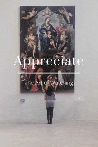 Appreciate |The Art of Watching|