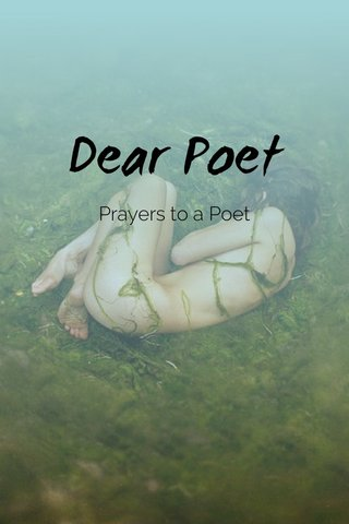 Dear Poet Prayers to a Poet