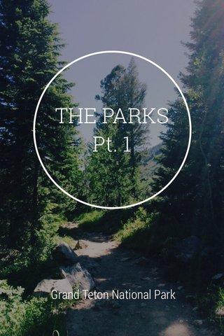 THE PARKS Pt. 1 Grand Teton National Park