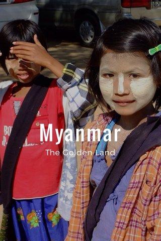 Myanmar The Golden Land