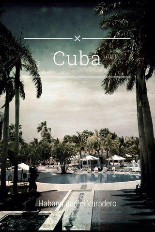 Cuba Habana and el Varadero