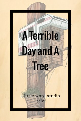 A Terrible Day and A Tree a little word studio tale