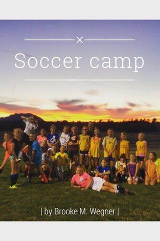 Soccer camp | by Brooke M. Wegner |