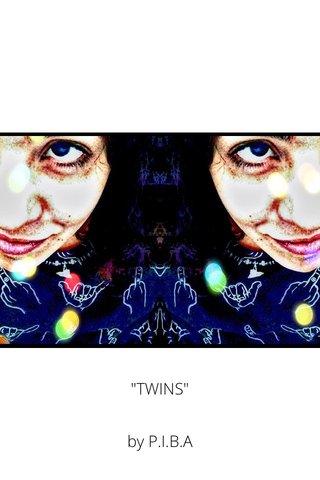 """""""TWINS"""" by P.I.B.A"""