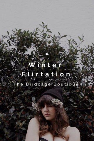 Winter Flirtation The Birdcage Boutique