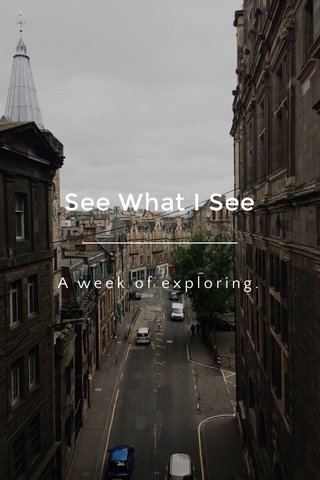 See What I See A week of exploring.