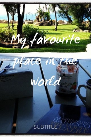 My favourite place in the world SUBTITLE