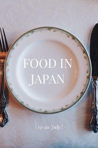 FOOD IN JAPAN | 13-20 July |