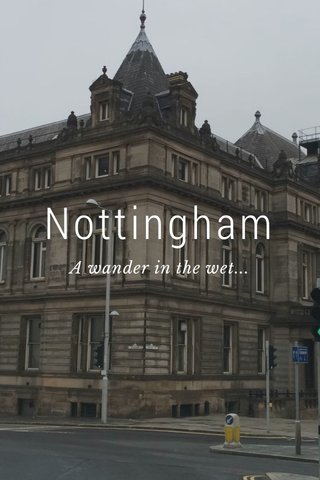 Nottingham A wander in the wet...