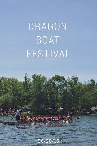 DRAGON BOAT FESTIVAL • 06/20/15 •