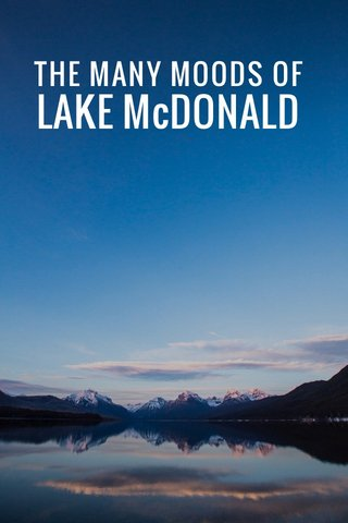 THE MANY MOODS OF LAKE McDONALD